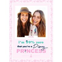 I'm 99% Sure That You're A Disney Princess Photo Birthday Card , Large Size By Moonpig
