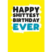 Modern Rude Shittest Birthday Ever Card, Standard Size By Moonpig