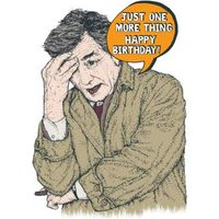 Just One More Thing Happy Birthday Card, Standard Size By Moonpig