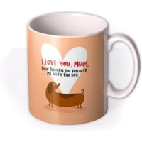 'Lucy Maggie I Love You Mum Even Though Replaced Me With The Dog Mug By Moonpig, Gift Set - Delivery Available