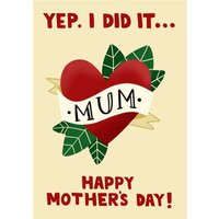 Yep I Did It Mum Tattoo Mother's Day Card, Standard Size By Moonpig