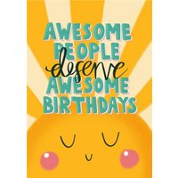 Awesome People Deserve Birthdays Card, Standard Size By Moonpig