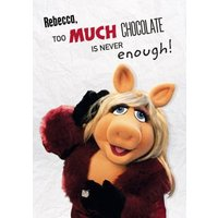 Miss Piggy - Too Much Chocolate Is Never Enough Muppets, Large Size By Moonpig