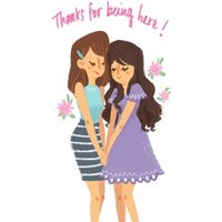 Thanks For Being Here Girlfriends Card, Standard Size By Moonpig