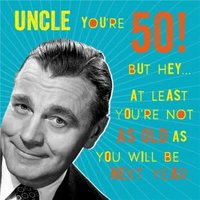 You're Not As Old You Will Be Next Year Funny 50th Birthday Card For Uncle, Square Size By Moonpig