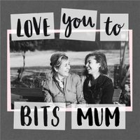 Mother's Day Card - Mum Photo Upload Love You To Bits, Square Size By Moonpig