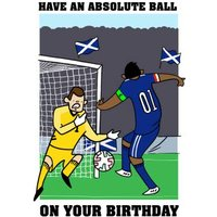 Scotland Footballer Have An Absolute Ball Birthday Card, Large Size By Moonpig