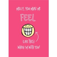 Smiley World -You Make Me FEEL (Like This) When I'm With You! Birthday Card, Giant Size By Moonpig