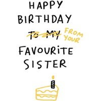 Happy Birthday From Your Favourite Sister Funny Card