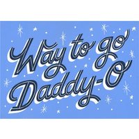 Typographic Way To Go Daddy O Card, Standard Size By Moonpig