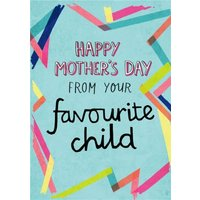 Happy Mother's Day From Your Favourtie Child Typographic Card, Standard Size By Moonpig