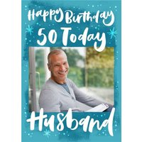Happy Birthday 50 Today Husband Photo Upload Card, Giant Size By Moonpig