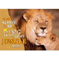You'll Always Be The King Of My Jungle Personalised Greetings Card, Standard Size By Moonpig