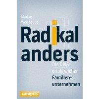Radikal anders: Die DNA erfolgreicher Familienunternehmen - Weishaupt, Markus