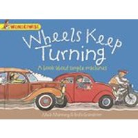 Wonderwise: Wheels Keep Turning - A Book About Simple Machines