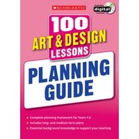 100 Art and Design Lessons for the New Curriculum: Planning Guide