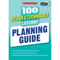 100 Design and Technology Lessons for the New Curriculum: Planning Guide