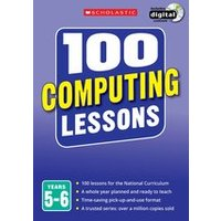 100 Computing Lessons for the New Curriculum: Years 5-6