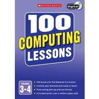 100 Computing Lessons for the New Curriculum: Years 3-4