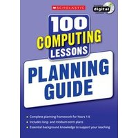 100 Computing Lessons for the New Curriculum: Planning Guide