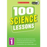 100 Science Lessons for the New Curriculum: Year 1
