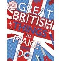 Great British: Great British Things to Make and Do