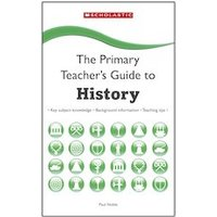 The Primary Teachers Guide to: History