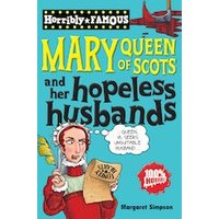 Horribly Famous: Mary Queen of Scots and her Hopeless Husbands