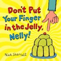 Dont Put Your Finger in the Jelly, Nelly!