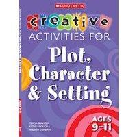 Creative Activities for Plot, Character and Setting: Ages 9-11