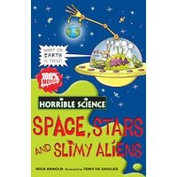 Horrible Science: Space, Stars and Slimy Aliens
