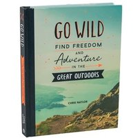 Go Wild, Find Freedom & Adventure in the Great Outdoors Book - Outdoors Gifts