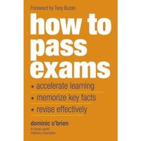 How To Pass Exams: Accelerate Your Learning, Memorise Key Facts, Revise Effectively '