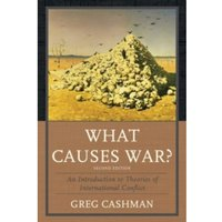 What Causes War? : An Introduction to Theories of International Conflict