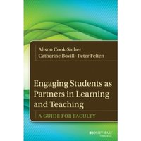 Engaging Students as Partners in Learning and Teaching: A Guide for Faculty by Peter Felten, Alison Cook-Sather, Catherine...
