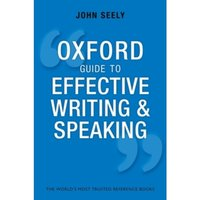 Oxford Guide to Effective Writing and Speaking : How to Communicate Clearly