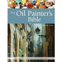 The Oil Painter's Bible : An Essential Reference for the Practising Artist