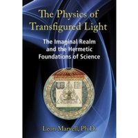 The Physics of Transfigured Light : The Imaginal Realm and the Hermetic Foundations of Science