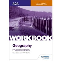 AQA AS/A-Level Geography Workbook 1: Physical Geography