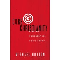 Core Christianity : Finding Yourself in God's Story