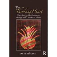 The Thinking Heart : Three levels of psychoanalytic therapy with disturbed children