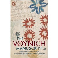 The Voynich Manuscript : The World's Most Mysterious and Esoteric Codex