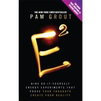 E-Squared: Nine Do-It-Yourself Energy Experiments That Prove Your Thoughts Create Your Reality by Pam Grout (Paperback, 2013)