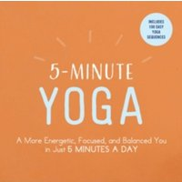 5-Minute Yoga : A More Energetic, Focused, and Balanced You in Just 5 Minutes a Day