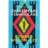 Shakespeare in Swahililand : Adventures with the Ever-Living Poet