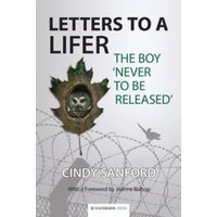 Letters to a Lifer : The Boy 'Never to be Released'