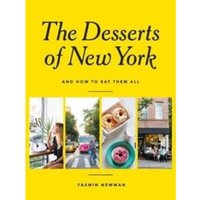 The Desserts of New York : And How to Eat Them All