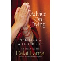 Advice On Dying : And living well by taming the mind