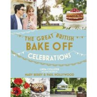 Great British Bake Off: Celebrations : With Recipes from the 2015 Series