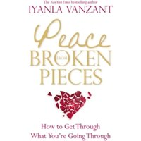 Peace from Broken Pieces : How to Get Through What You're Going Through